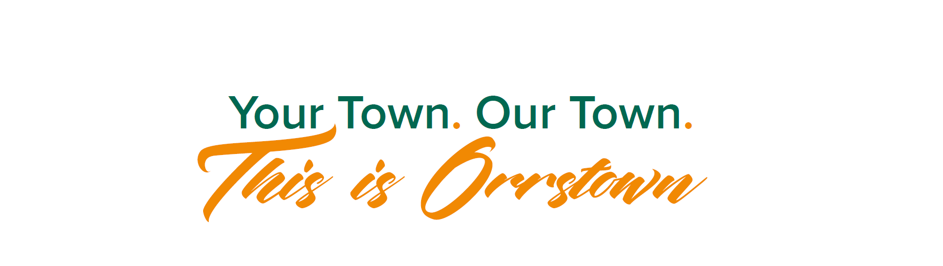 Your Town. Our Town. This is Orrstown!